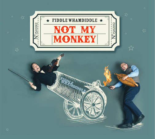 Fiddle Whamdiddle: New CD 2017:  Not My Monkey