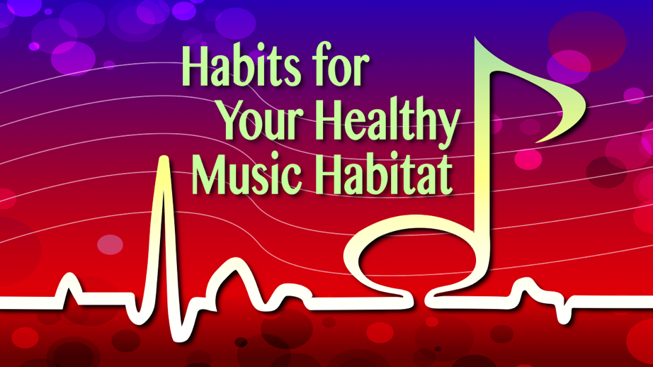 Habits for Your Healthy Music Habitat